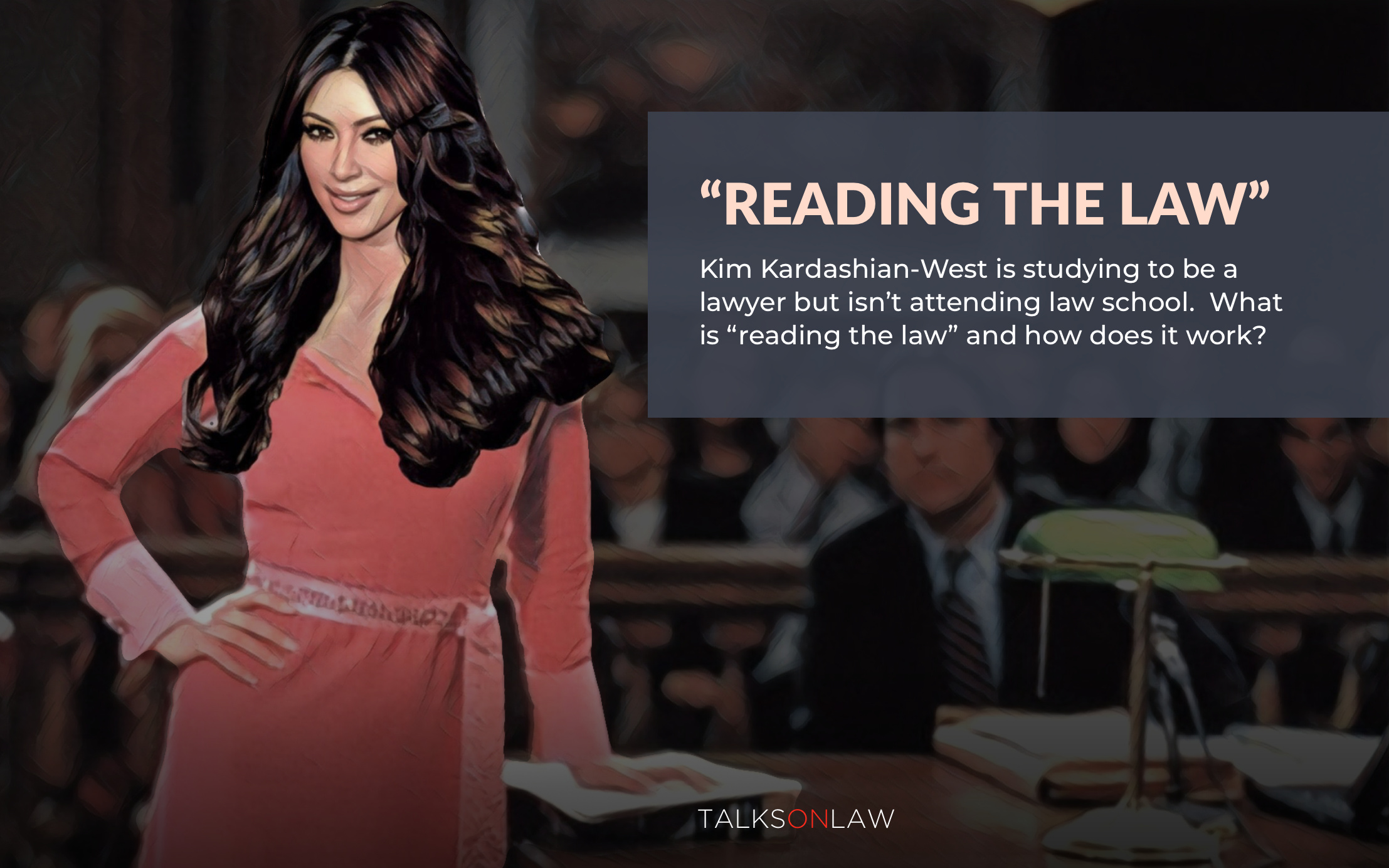 "What Is ""Reading the Law,"" Kim Kardashian's Law Study Apprenticeship?"